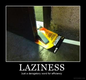 laziness - Just a derogatory word for efficiency
